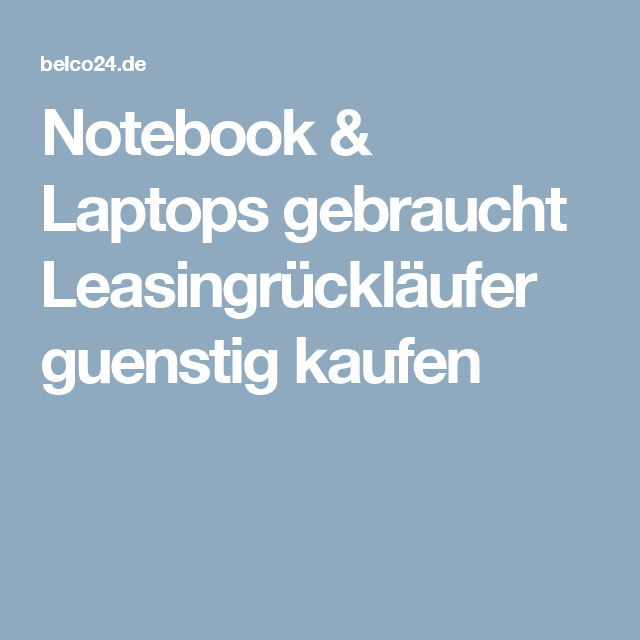 notebook laptops gebraucht leasingr ckl ufer guenstig kaufen belco24 laptop g nstig wolle. Black Bedroom Furniture Sets. Home Design Ideas