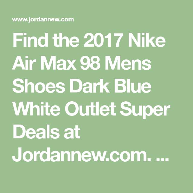 2017 Nike Air Max 98 Mens Shoes Dark Blue White Outlet Super Deals, Price:  $99.52 - Air Jordan Shoes, Michael Jordan Shoes