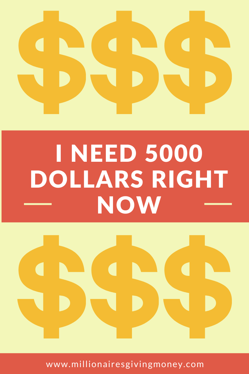 Millionaires Giving Money I Need 5000 Dollars Right Now I Will Do Anything Help I M Desperate In 2020 Dollar Desperate Financial Help