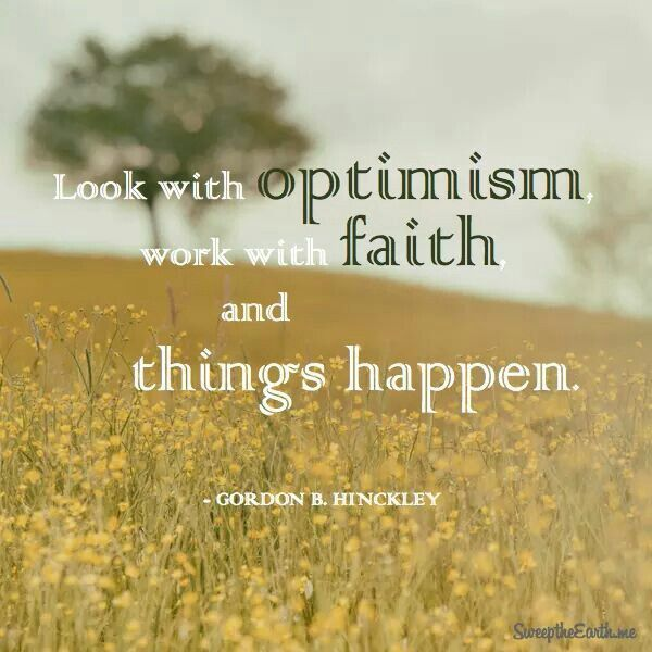 Look with optimism and work with faith. | Church quotes, Lds quotes, Saint  quotes