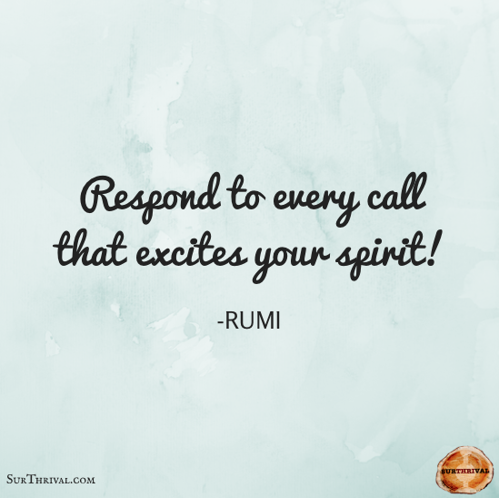 Respond To Every Call That Excites Your Spirit! ~Rumi #inspiration