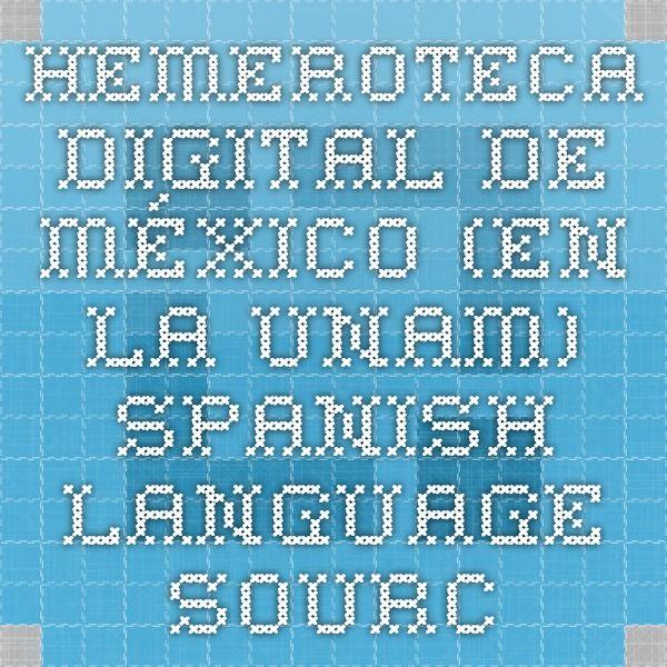 Hemeroteca Digital de México (en la UNAM). Spanish-language sources