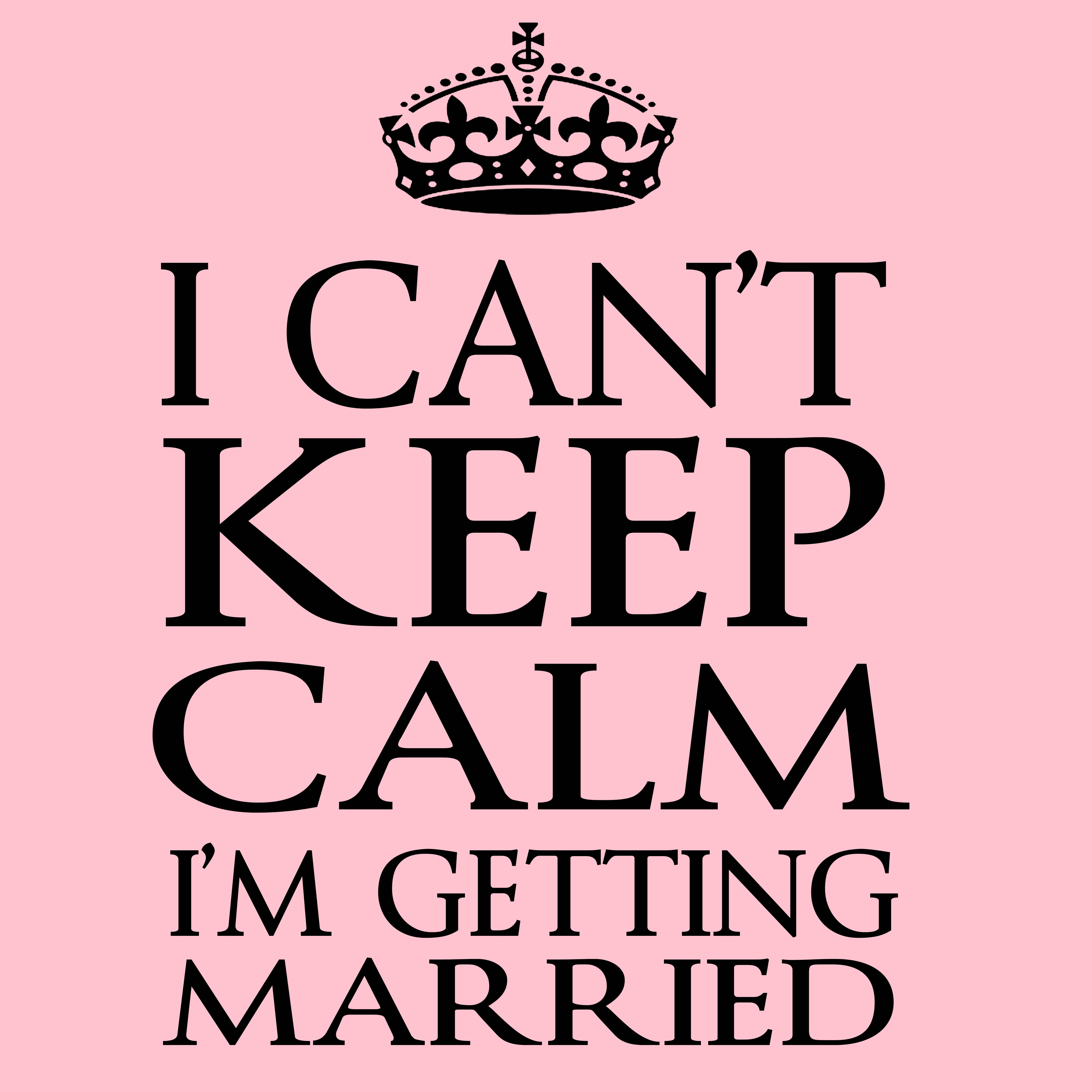 Getting Married Quotes: I Can't Keep Calm I'm Getting Married