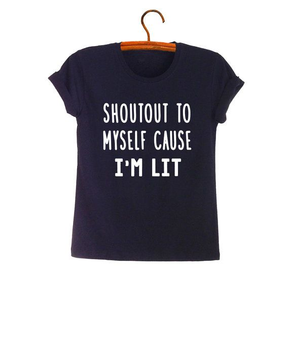 23bca3bb98c6 Shoutout to myself cause I m lit T-Shirts Funny Quote Shirt Short Sleeve…