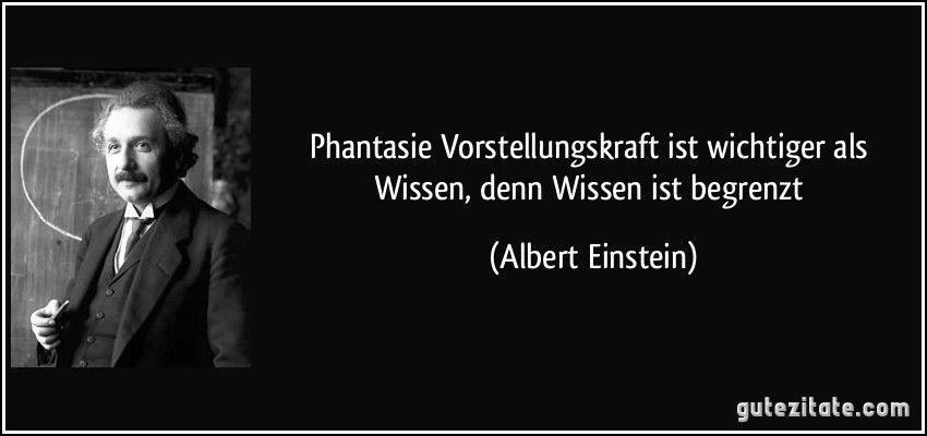 Phantasie Vorstellungskraft Ist Wichtiger Als Wissen Denn Wissen Ist Begrenzt Albert Einstein Einstein Zitate Spruche Einstein Zitate Von Albert Einstein