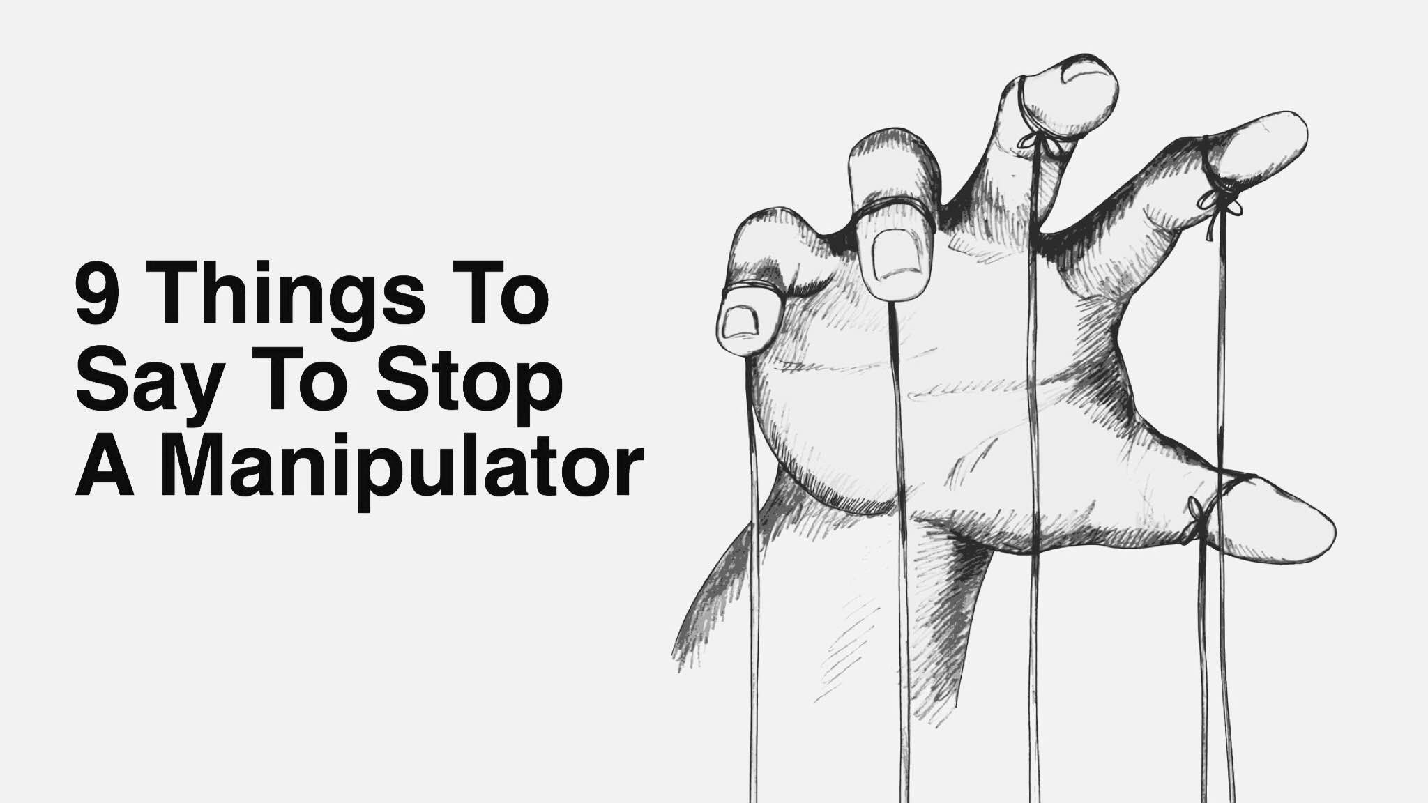 9 Things To Say To Stop A Manipulator Manipulative