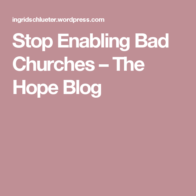 Stop Enabling Bad Churches – The Hope Blog