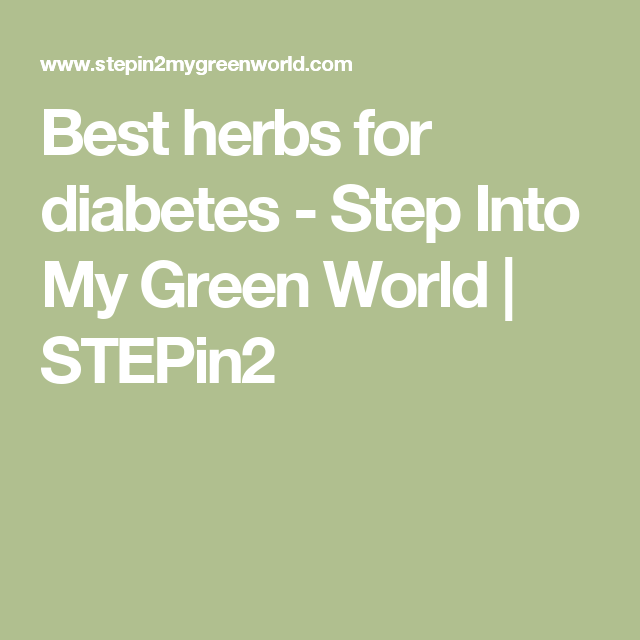 Best herbs for diabetes - Step Into My Green World | STEPin2