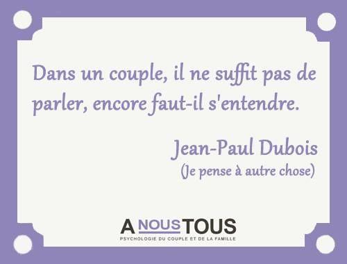 """""""Dans un couple, il ne suffit pas de parler, encore faut-il s'entendre."""" - [Jean-Paul Dubois]"""