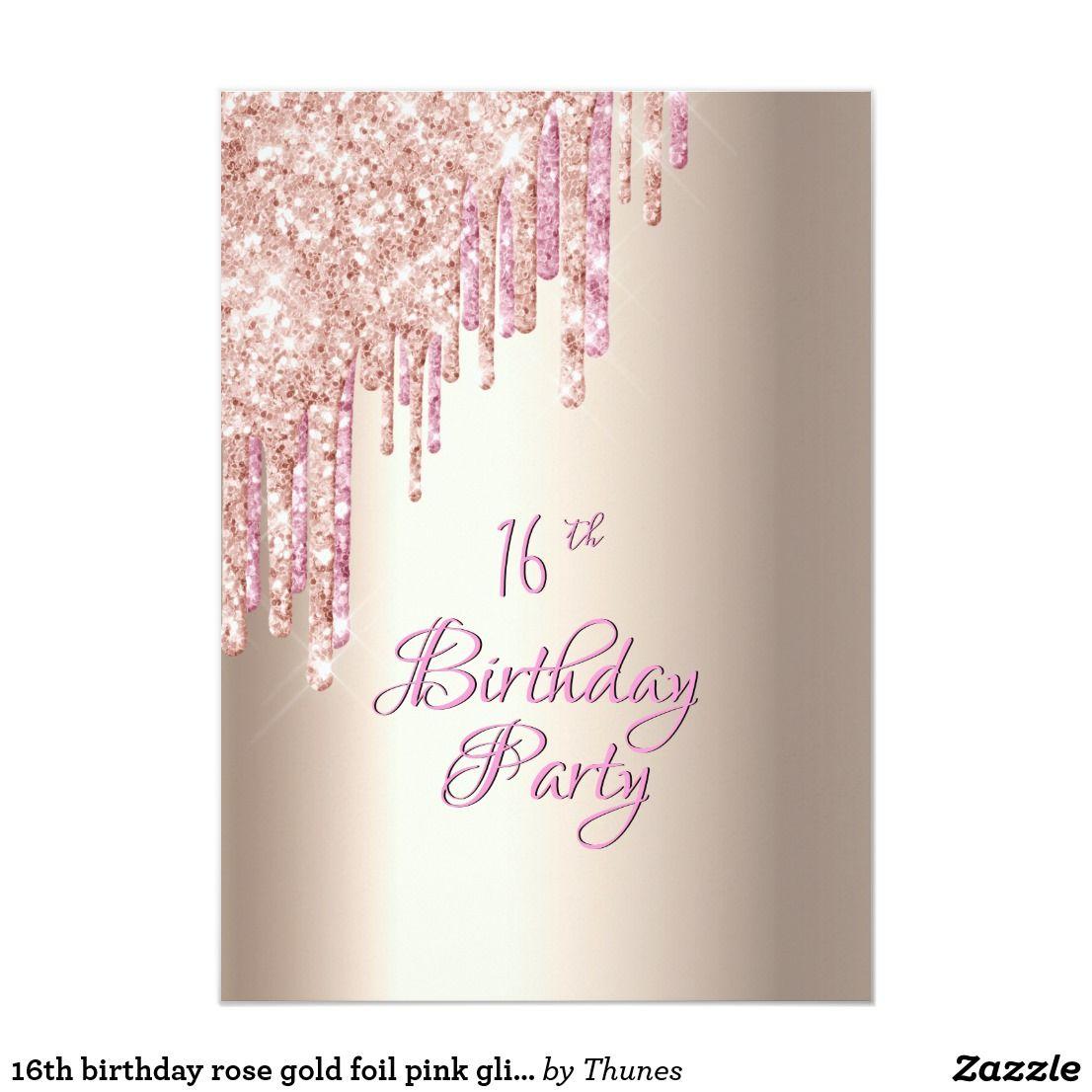 16th Birthday Rose Gold Foil Pink Glitter Drip Invitation Zazzle