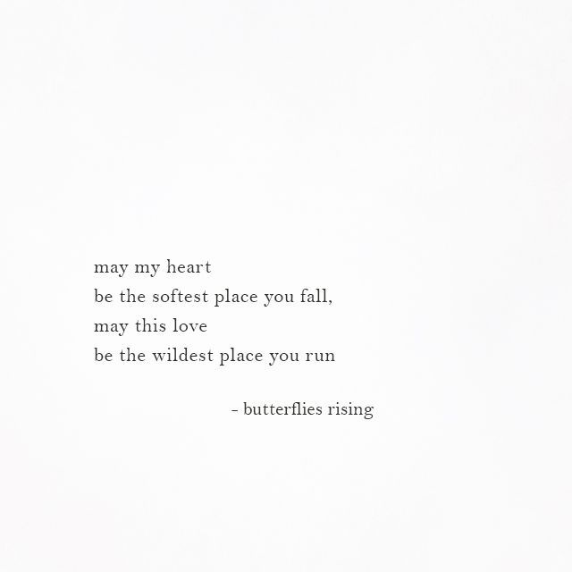 may my heart be the softest place you fall, may this love be the wildest