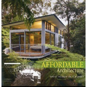 Affordable Architecture Great Houses On A Budget By Stephen Crafti Architecture House Architecture Glass House Design