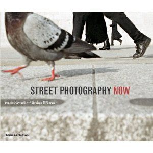 'Street Photography Now: with 301 photograhs in color and black-and-white' by Sophie Howarth & Stephen McLaren