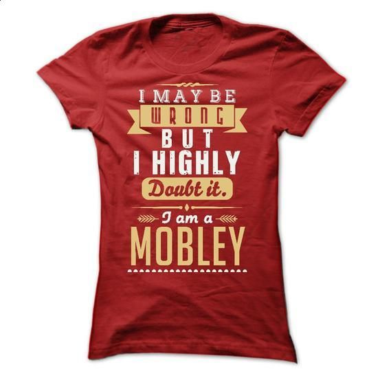 I MAY BE WRONG I AM A MOBLEY - #lace shirt #ugly sweater. SIMILAR ITEMS => https://www.sunfrog.com/LifeStyle/I-MAY-BE-WRONG-I-AM-A-MOBLEY-Ladies.html?68278