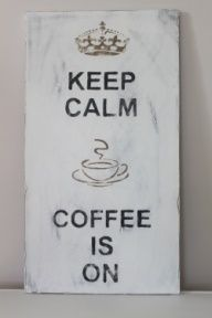 keep calm, coffee is on