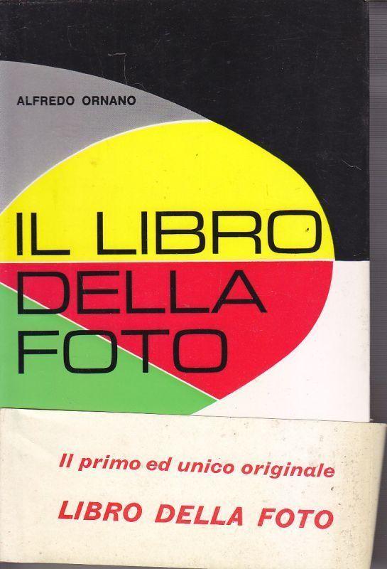 IL LIBRO DELLA FOTO di Alfredo Ornano 1969 Hoepli Editore