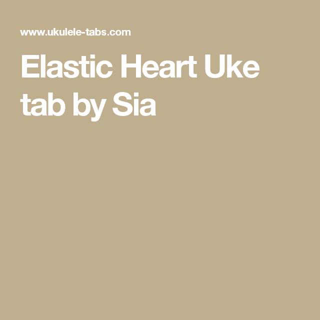 Elastic Heart Uke Tab By Sia Ukulele Pinterest Elastic Heart