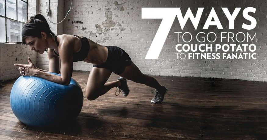 7 Ways To Go From Couch Potato To Fitness Fanatic Fitness Fanatic Fitness Glutes