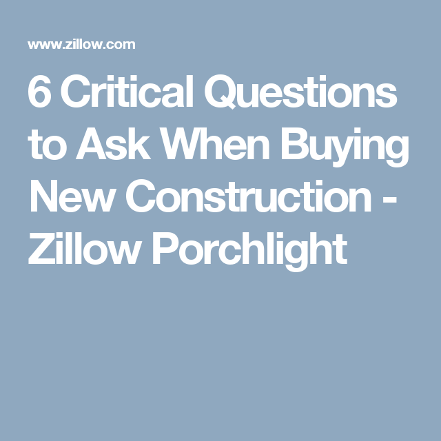 6 Critical Questions to Ask When Buying New Construction - Zillow Porchlight