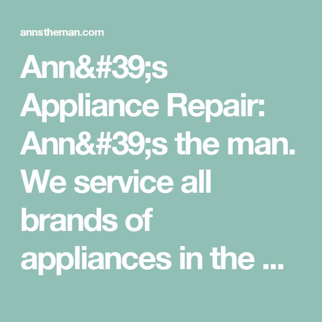 Ann's Appliance Repair Ann's the man. We service all