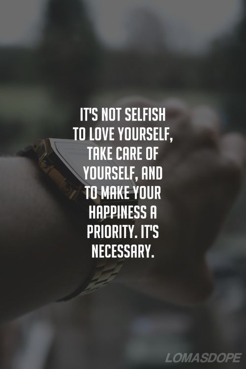 It Is Not Selfish To Love Yourself Take Care Of Yourself And To