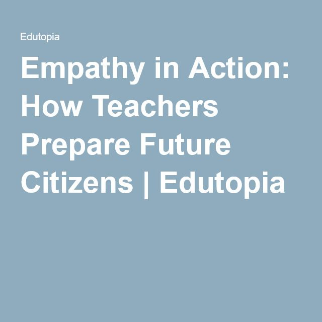 Empathy In Action How Teachers Prepare >> Empathy In Action How Teachers Prepare Future Citizens Art