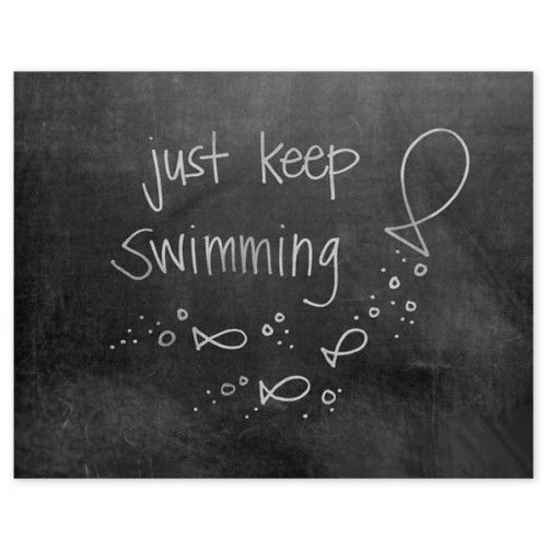 Daniel, look what I found on Pintrest........ Just Keep Swimming. You are in my thought :)