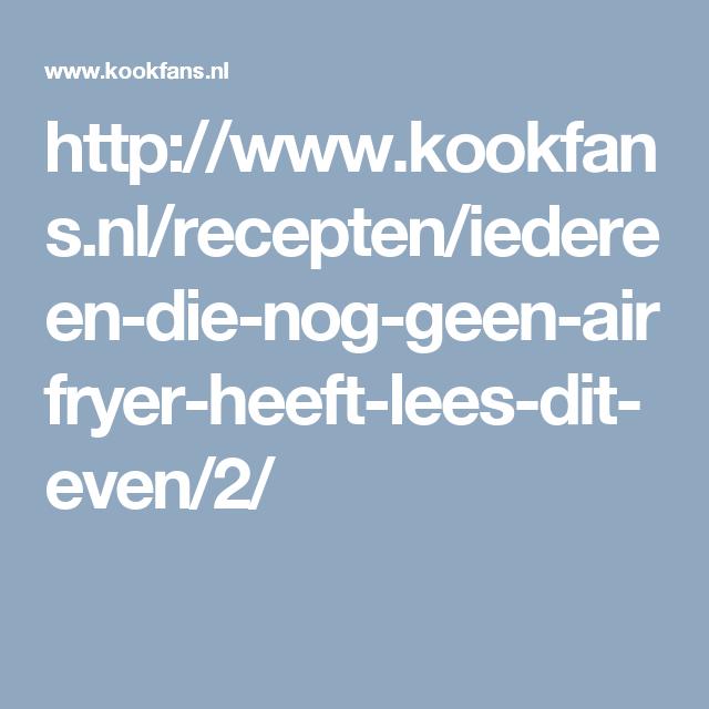 http://www.kookfans.nl/recepten/iedereen-die-nog-geen-airfryer-heeft-lees-dit-even/2/