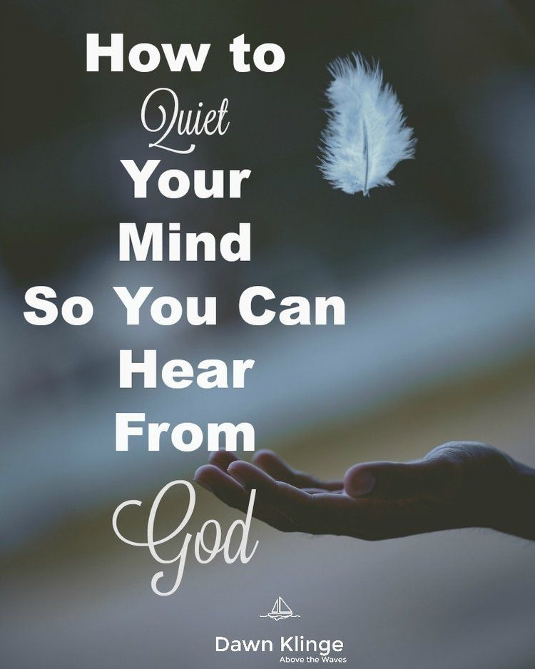 How to quiet your mind so you can hear from god