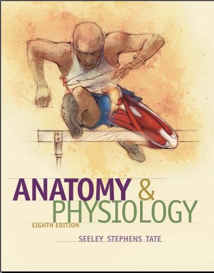 eBook Name : Anatomy and Physiology Author : Seeley Stephens Tate ...