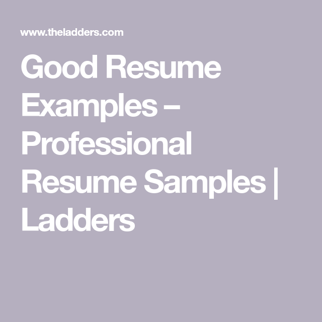 Good Resume Examples Professional Resume Samples Ladders