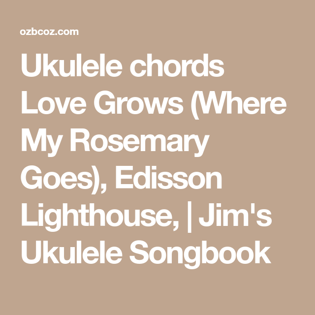 Ukulele chords Love Grows (Where My Rosemary Goes), Edisson ...