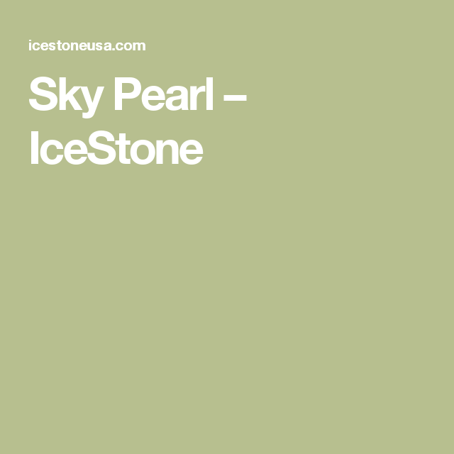 Sky Pearl Icestone Kitchen Remodel Pinterest And Pearls