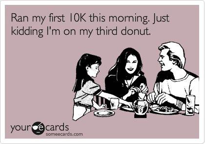 Hahaha! but really I ran 2 miles and ate 4 doughnuts...