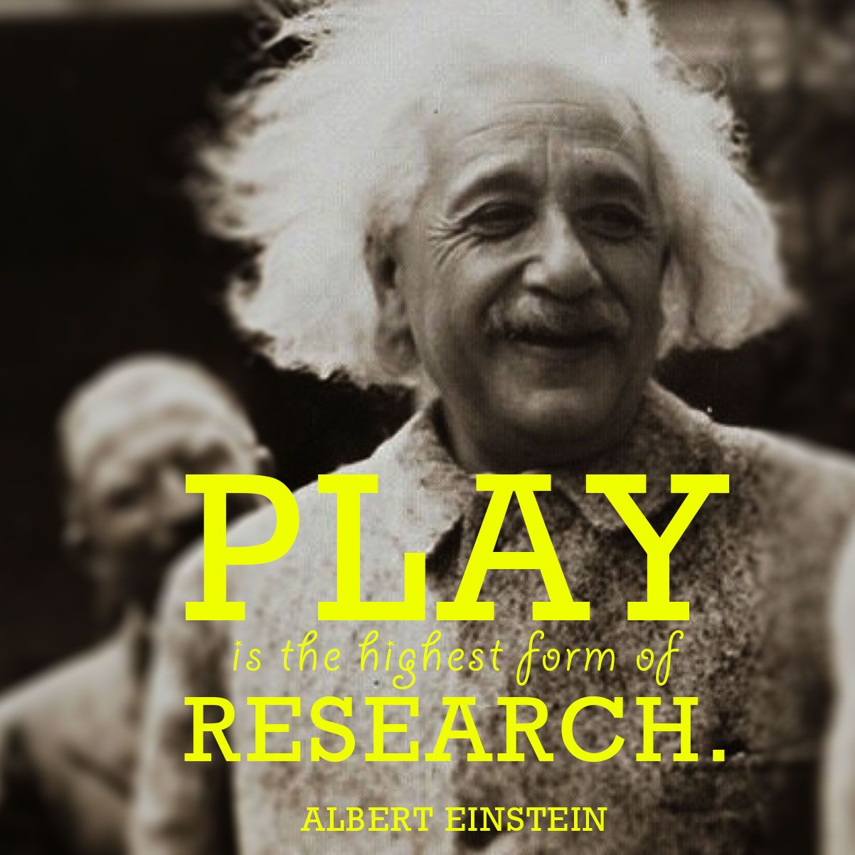 "Quotes About Play Play Is The Highest Form Of Research.""  Albert Einstein Quote"