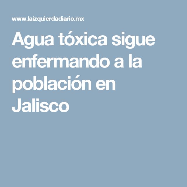 Agua tóxica sigue enfermando a la población en Jalisco