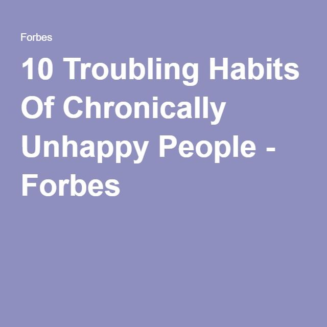 10 Troubling Habits Of Chronically Unhappy People - Forbes