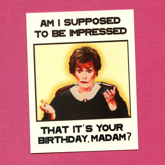 Judge Judy Birthday Funny Judge Judy Birthday Card Unisex Card For Man Or Woman Judge Judy Meme Judge Judy Birthday Humor