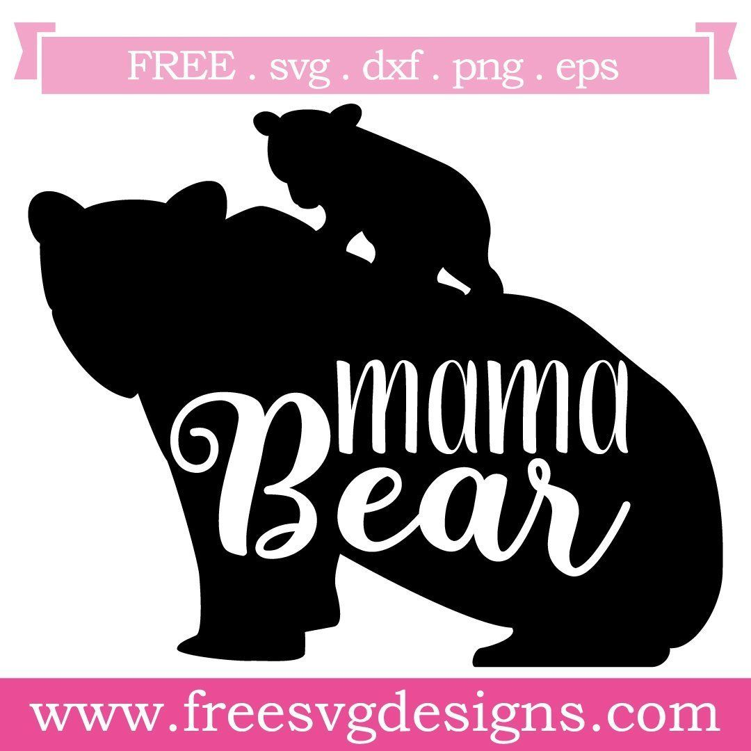 Free Svg Files Mama Bear Design At Www Freesvgdesigns Com Our Free Downloads Includes Otf Ttf Svg Png And Mama Bear Design Cricut Svg Files Free Mama Bear