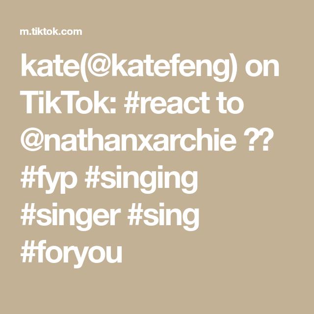 Kate Katefeng On Tiktok React To Nathanxarchie Fyp Singing Singer Sing Foryou Singer Singing Kate