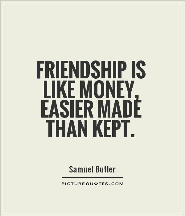 Money And Friends Quotes: Friendship Is Like Money, Easier Made Than Kept