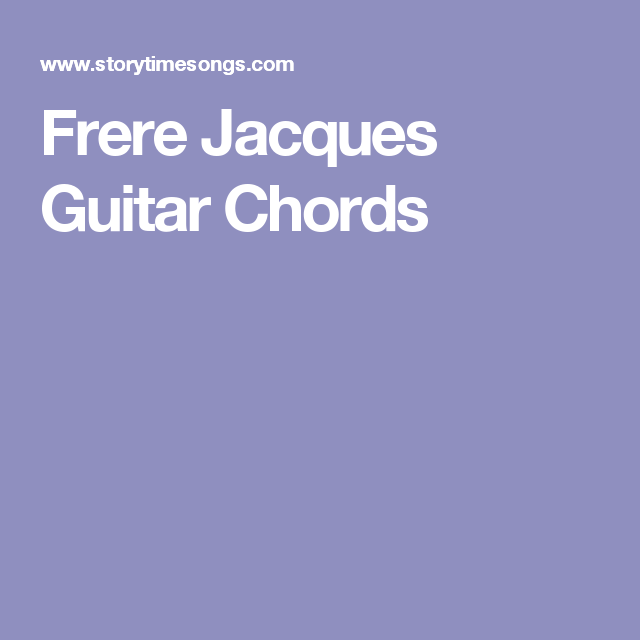 Frere Jacques Guitar Chords | Rockstar | Pinterest | Guitar chords ...