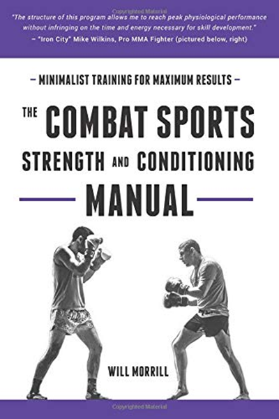 The Combat Sports Strength And Conditioning Manual Minimalist Training For Maximum Results By Will Morrill Independently Published Combat Sport Strength And Conditioning Programs Martial Arts Books