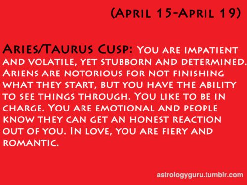 Aries Taurus cusp   not me, I was born on April 11th | A