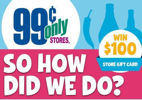Provide Feedback To 99 Cents Store Through A Survey And Maybe Youll Win 10000 Gift Card Save Your Receipt Of Only Stores Because It Is