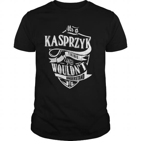 IT'S A KASPRZYK THING YOU WOULDN'T UNDERSTAND #name #tshirts #KASPRZYK #gift #ideas #Popular #Everything #Videos #Shop #Animals #pets #Architecture #Art #Cars #motorcycles #Celebrities #DIY #crafts #Design #Education #Entertainment #Food #drink #Gardening #Geek #Hair #beauty #Health #fitness #History #Holidays #events #Home decor #Humor #Illustrations #posters #Kids #parenting #Men #Outdoors #Photography #Products #Quotes #Science #nature #Sports #Tattoos #Technology #Travel #Weddings #Women
