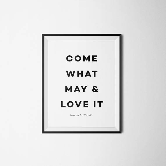 LDS art print, Come what may and love it, lds quote printables, lds ...