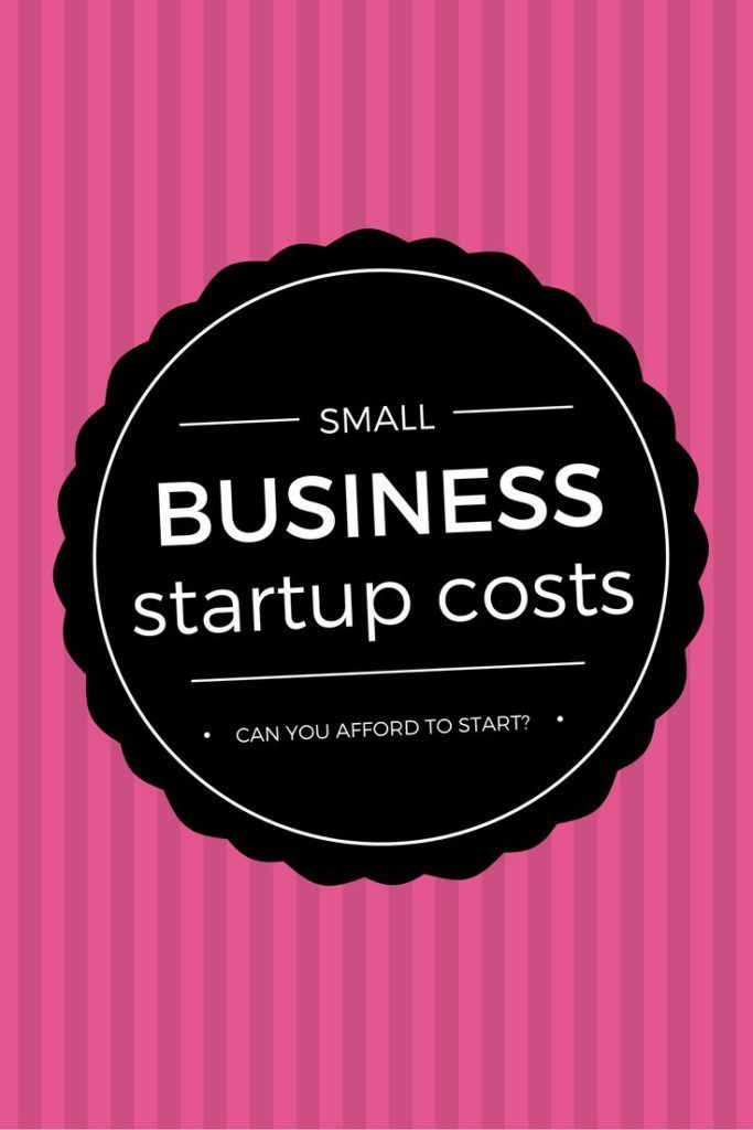Can You Afford To Start A Business Small Business Startup Costs