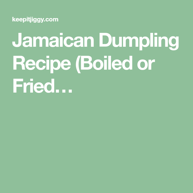 jamaican dumpling recipe boiled or fried…  dumpling