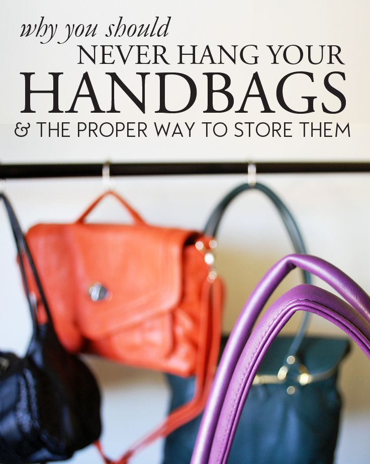 Why You Should Never Hang Your Handbags And The Proper Way To Store Them.